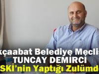"""CHP Akçaabat Belediyesi Meclis Üyesi Tuncay Demirci:""""TİSKİ'nin Yaptığı Zulümdür"""""""