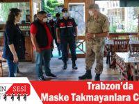 Trabzon'da Maske Takmayanlara Ceza Yağdı!