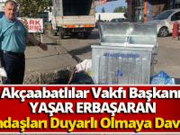 Akçaabatlılar Vakfı Başkanı Yaşar Erbaşaran Vatandaşları Duyarlı Olmaya Davet Etti!