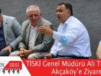TİSKİ Genel Müdürü Ali Teketaş'tan Akçaköy'e Ziyaret!