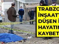 Trabzon'da İnşaattan Düşen İşçi Hayatını Kaybetti!