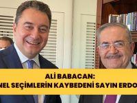 Ali Babacan:'Son Genel Seçimlerin Kaybedeni Sayın Erdoğan'Dır'