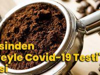 Bilim Dergisinden 'Kahveyle Covid-19 Testi' Önerisi