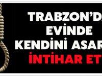 Trabzon'da Evinde Kendini Asarak İntihar Etti