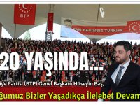 """Bağımsız Türkiye Partisi (BTP) Genel Başkanı Hüseyin Baş """"Yolculuğumuz Bizler Yaşadıkça İlelebet Devam Edecek"""""""