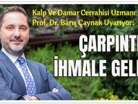 Kalp Ve Damar Cerrahisi Uzmanı Prof. Dr. Barış Çaynak Uyarıyor:
