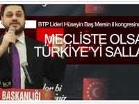 BTP Lideri Hüseyin Baş Mersin İl Kongresinde Konuştu.