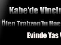 Kâbe'de ölen Trabzonlu'nun evinde yas var
