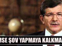 Başbakan Ahmet Davutoğlu, Kimse Şov Yapmaya Kalkmasın