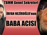 TBMM Genel Sekreteri Akçaabatlı İrfan Neziroğlu'nun Baba Acısı