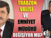Trabzon Valisi Ve Emniyet Müdürü Değişiyor Mu?