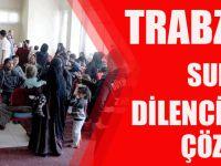 Trabzon'da Ortak Çalışma Suriyeli Dilenci Sorununu Çözdü