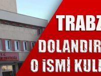 Trabzon'da Dolandırıcılar O İsmi Kullanıyor