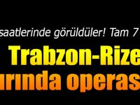 Trabzon-Rize Sınırında Teröristlerle Çatışma!