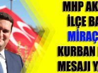 MHP Akçaabat İlçe Başkanı Miraç Çınar'ın Kurban Bayramı Mesajı