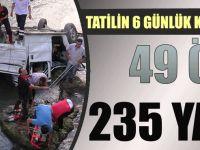 Tatilin 6 Günlük Kaza Bilançosu: 49 Ölü, 235 Yaralı
