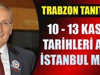 İSTANBUL ,TRABZON TANITIM GÜNLERİNE HAZIRLANIYOR