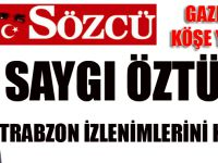Saygı Öztürk, Trabzon İzlenimlerini Kaleme Aldı.