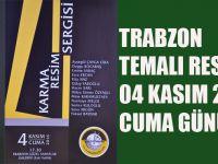 Trabzon Temalı Resim Sergisinin Açılışı Heyecanla Beklaniyor