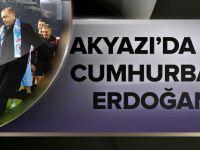 Akyazı'da Başlama Vuruşu Erdoğan'dan
