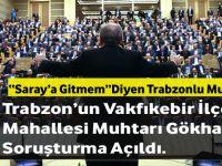 """""""Saray'a Gitmem"""" Diyen Trabzonlu Muhtara Soruşturma !"""
