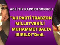 Adli Tıp 'AKP Trabzon Milletvekili Muhammet Balta Isırıldı' Dedi