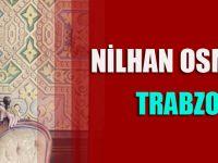 Nilhan Osmanoğlu Trabzon'da