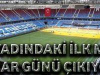 Trabzonspor, Yeni Stadında İlk Maçına Pazar Günü Çıkıyor