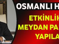 Osmanlı Haftası Etkinlikleri Meydan Parkı'nda Yapılacak
