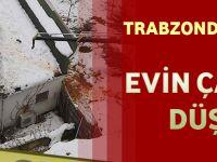 Trabzon'da Feci Kaza! Evin Çatısına Düştü