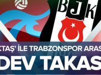 Beşiktaş'la Trabzonspor Arasında Dev Takas!.