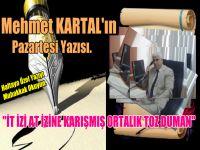 Mehmet Kartal'dan Haftaya Dair Köşe Yazısı